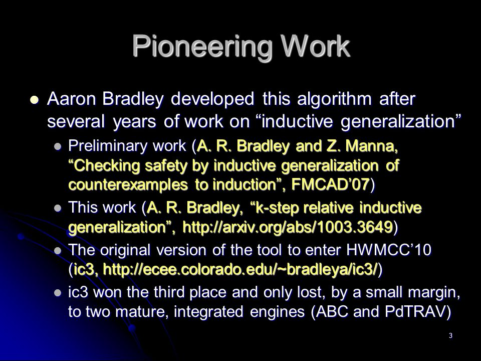 Pioneering Work Aaron Bradley developed this algorithm after several years of work on inductive generalization