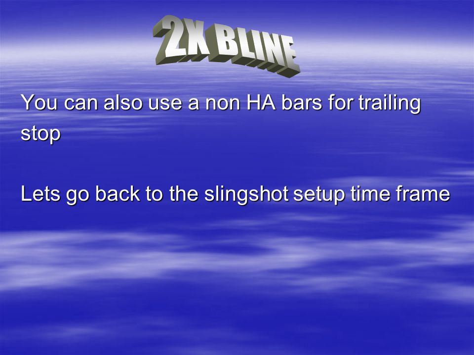 2X BLINE You can also use a non HA bars for trailing stop
