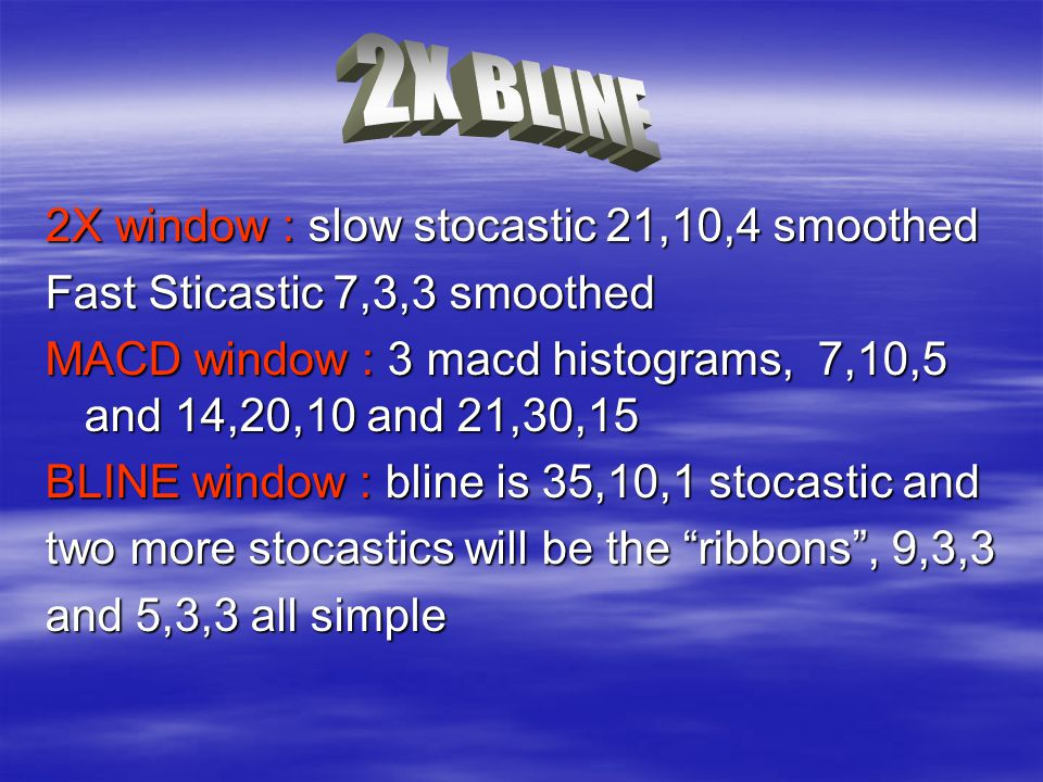 2X BLINE 2X window : slow stocastic 21,10,4 smoothed