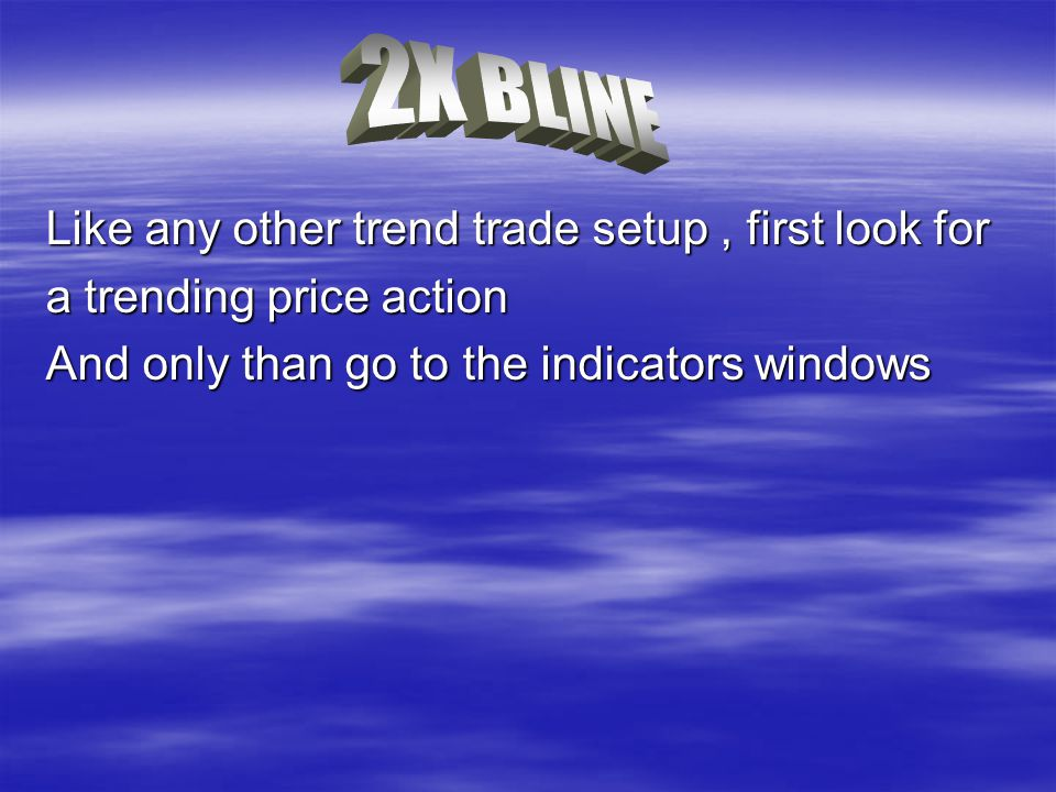 2X BLINE Like any other trend trade setup , first look for