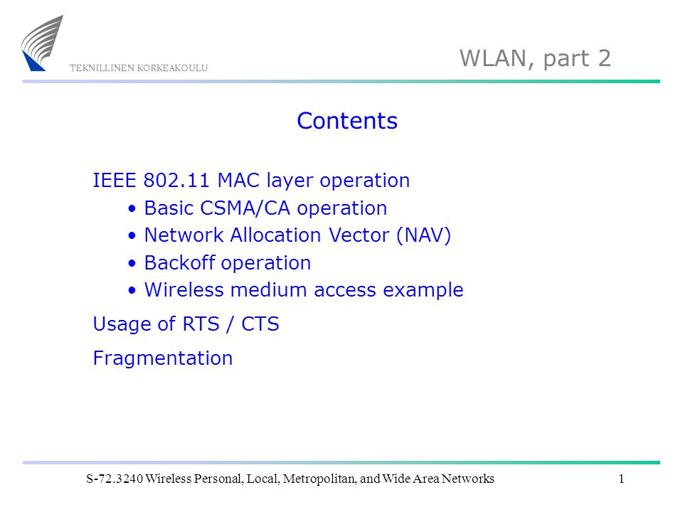 Contents IEEE 802.11 MAC layer operation Basic CSMA/CA operation