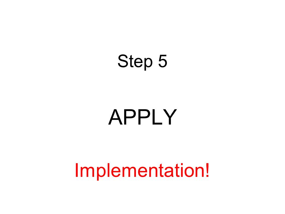 Step 5 APPLY Implementation!