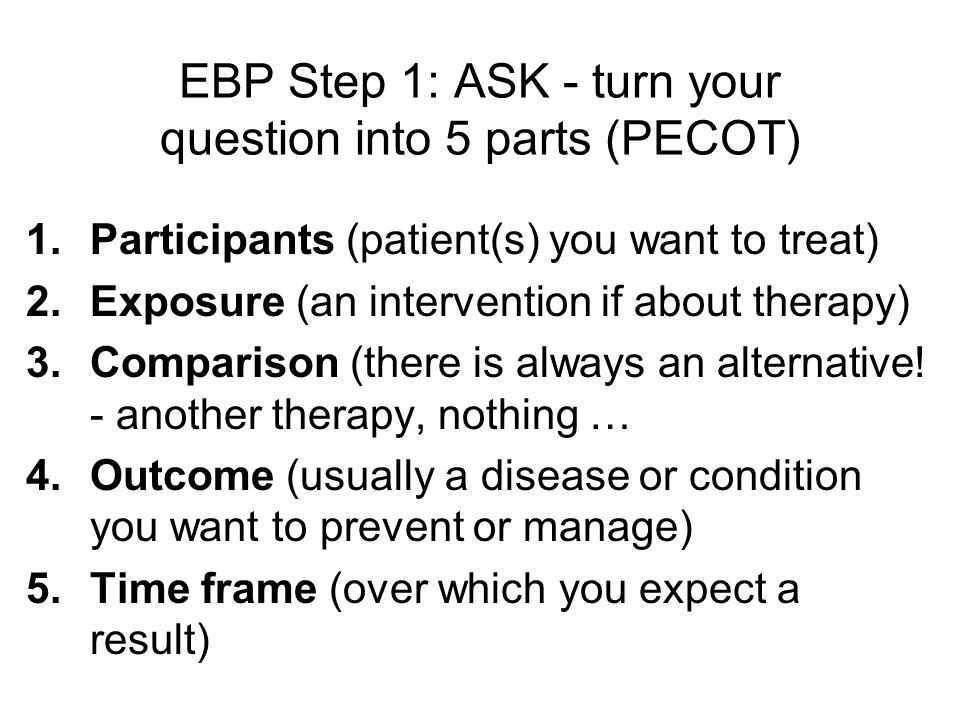 EBP Step 1: ASK - turn your question into 5 parts (PECOT)