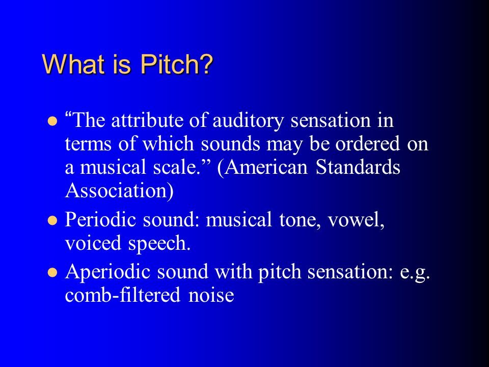 What is Pitch The attribute of auditory sensation in terms of which sounds may be ordered on a musical scale. (American Standards Association)