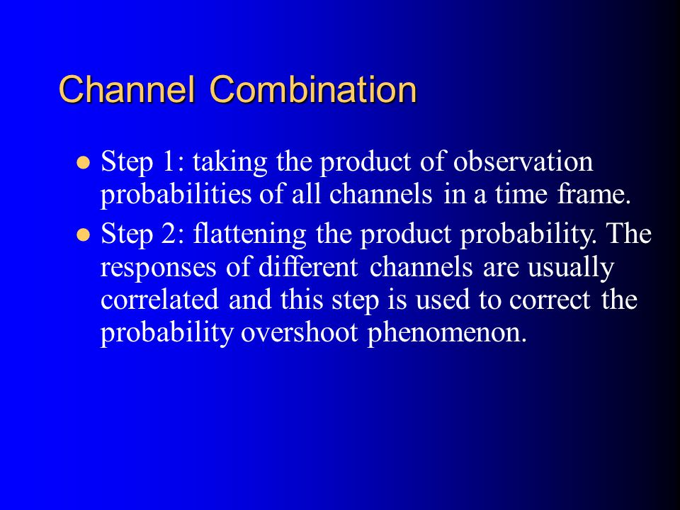 Channel Combination Step 1: taking the product of observation probabilities of all channels in a time frame.