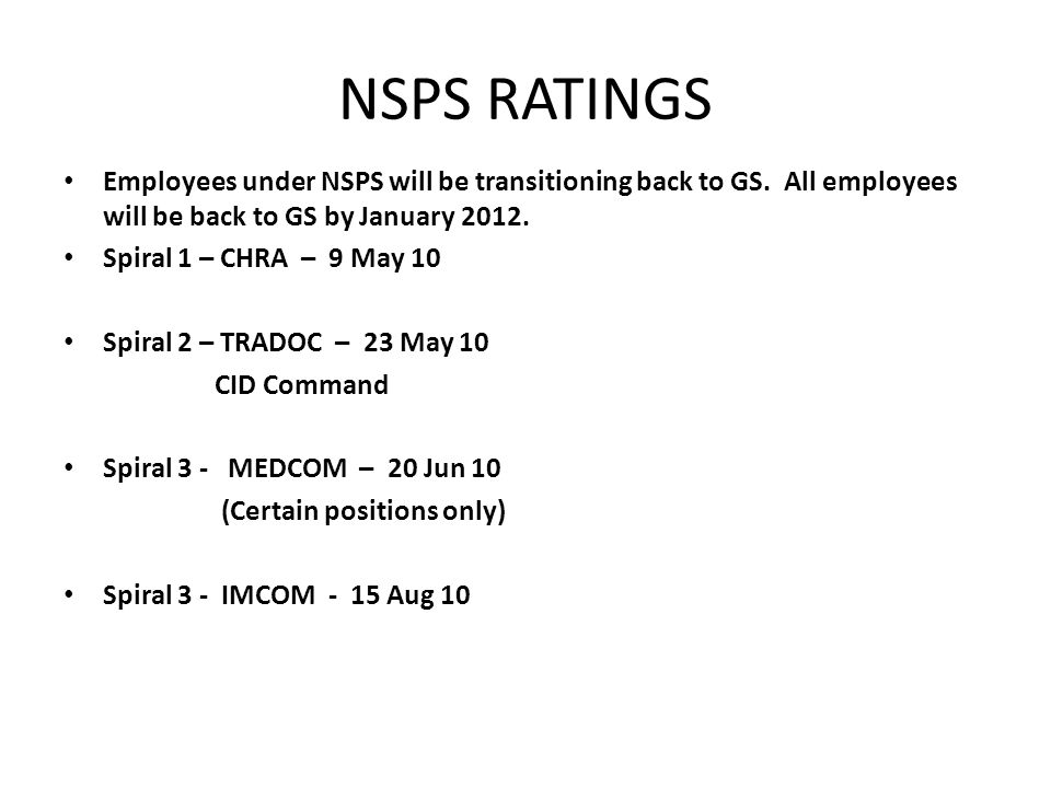 NSPS RATINGS Employees under NSPS will be transitioning back to GS. All employees will be back to GS by January 2012.