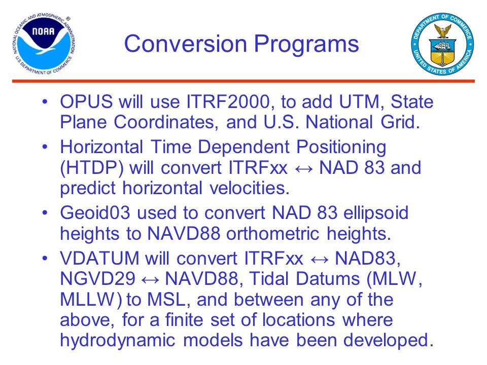 Conversion Programs OPUS will use ITRF2000, to add UTM, State Plane Coordinates, and U.S. National Grid.