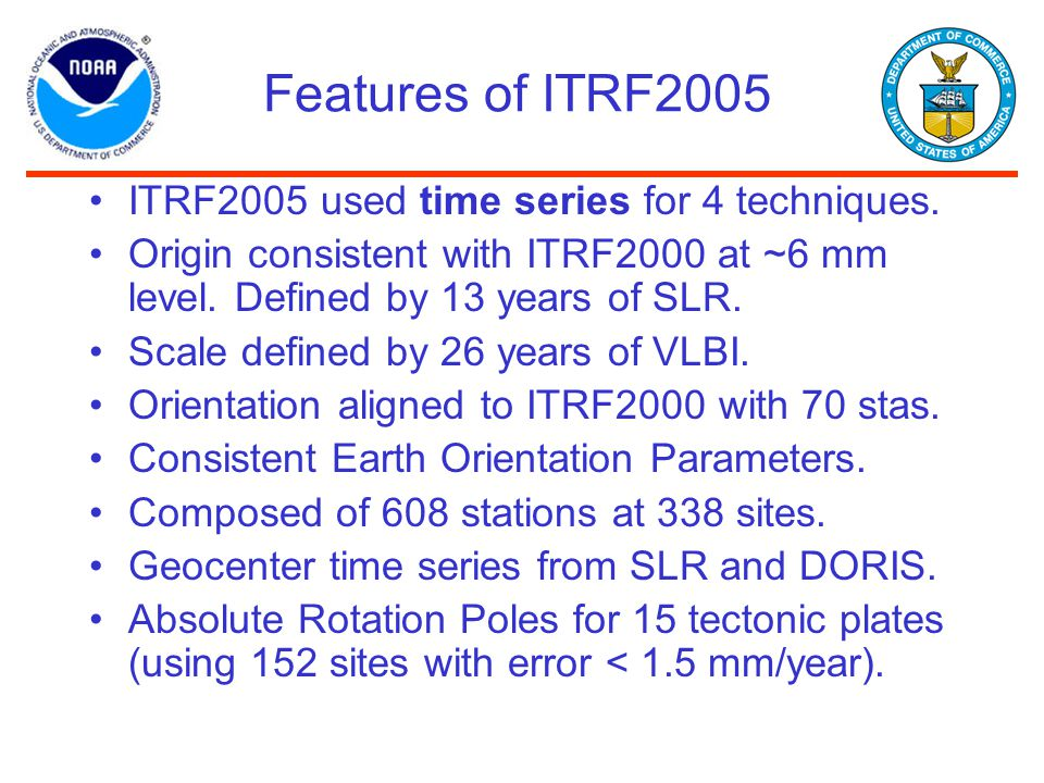 Features of ITRF2005 ITRF2005 used time series for 4 techniques.
