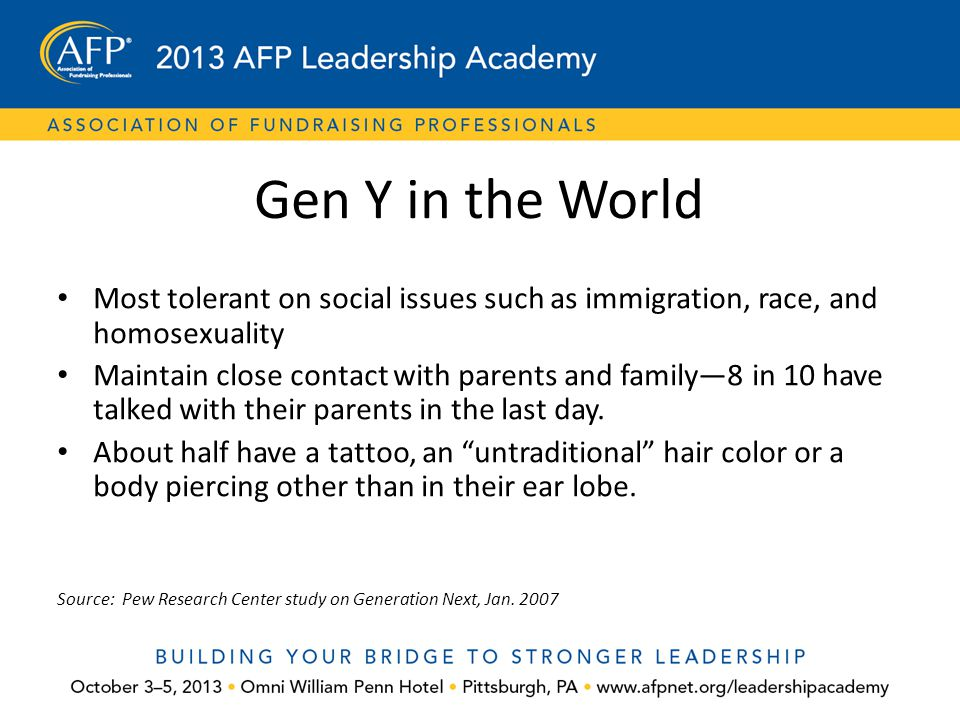 Gen Y in the World Most tolerant on social issues such as immigration, race, and homosexuality.