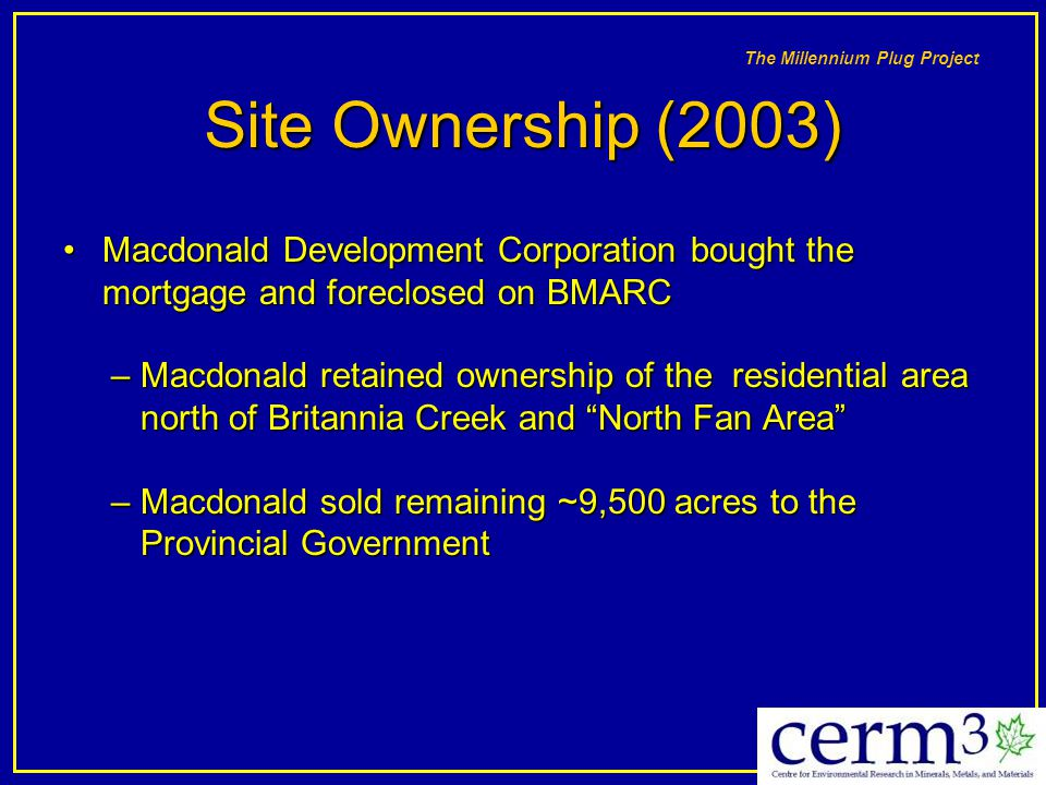 Site Ownership (2003) Macdonald Development Corporation bought the mortgage and foreclosed on BMARC.