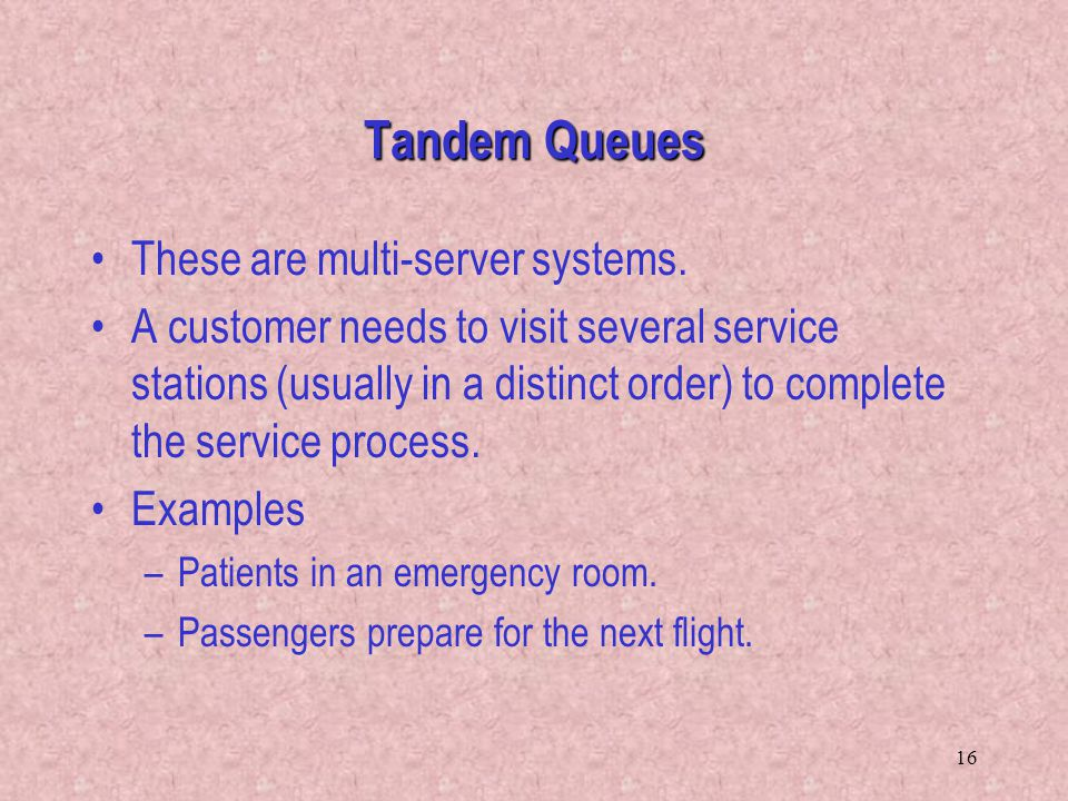 Tandem Queues These are multi-server systems.