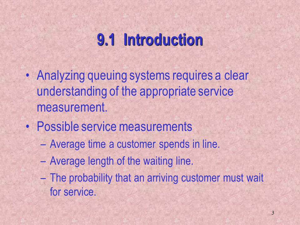 9.1 Introduction Analyzing queuing systems requires a clear understanding of the appropriate service measurement.