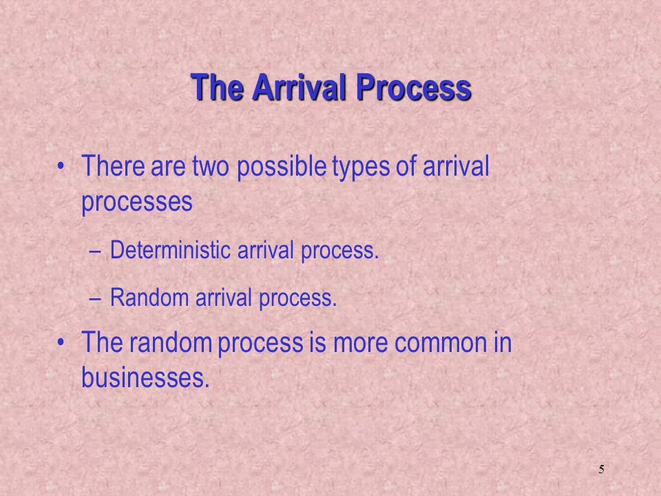 The Arrival Process There are two possible types of arrival processes