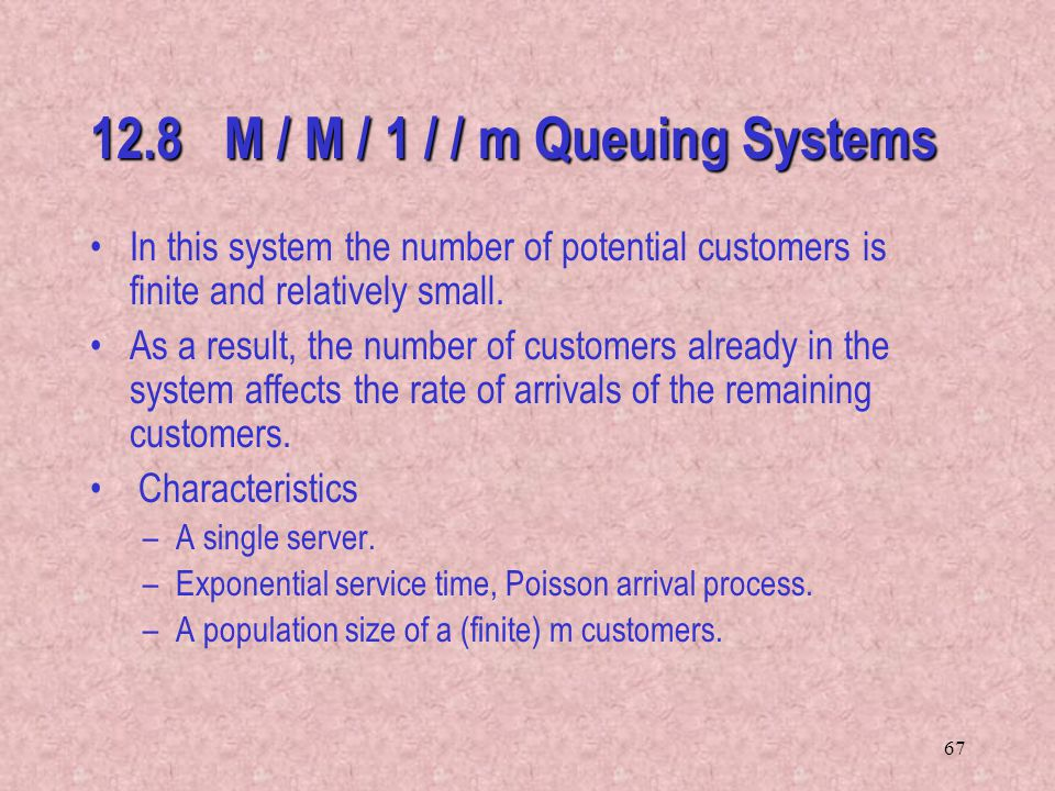 12.8 M / M / 1 / / m Queuing Systems
