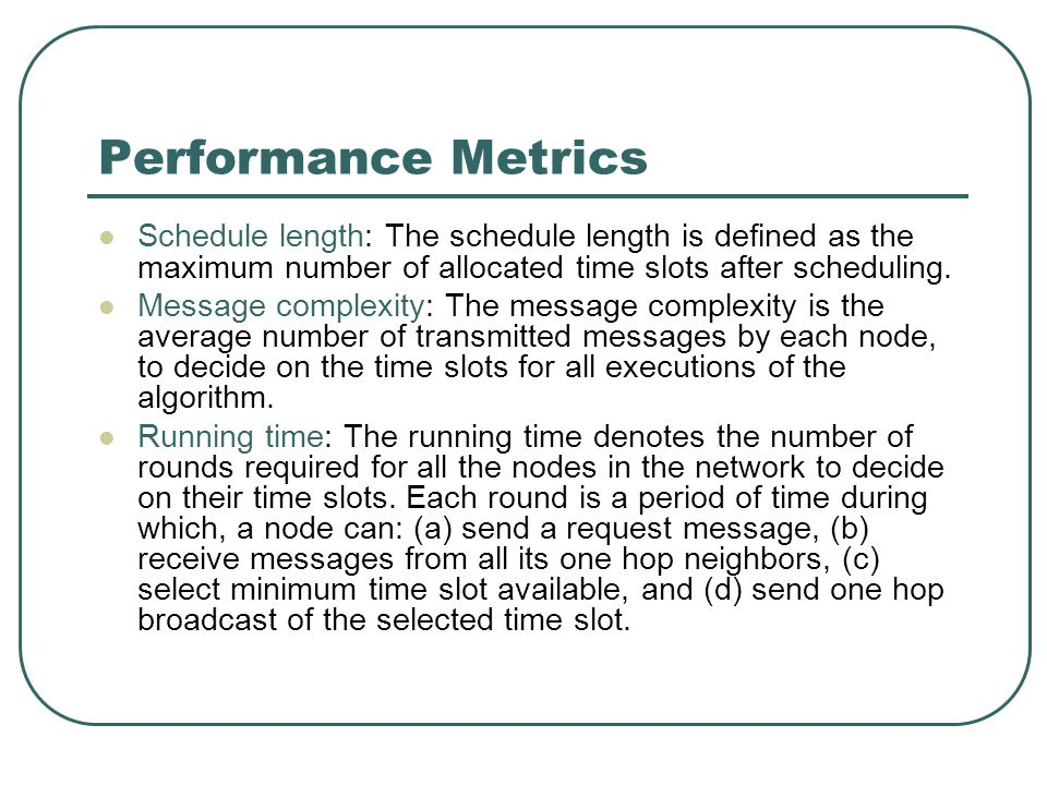 Performance Metrics Schedule length: The schedule length is defined as the maximum number of allocated time slots after scheduling.