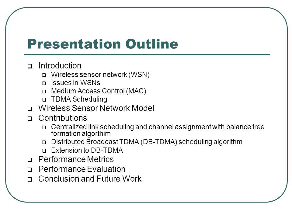 Presentation Outline Introduction Wireless Sensor Network Model