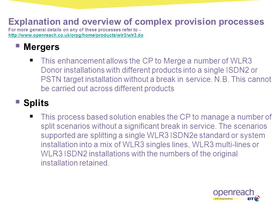 Explanation and overview of complex provision processes For more general details on any of these processes refer to - http://www.openreach.co.uk/orpg/home/products/wlr3/wlr3.do
