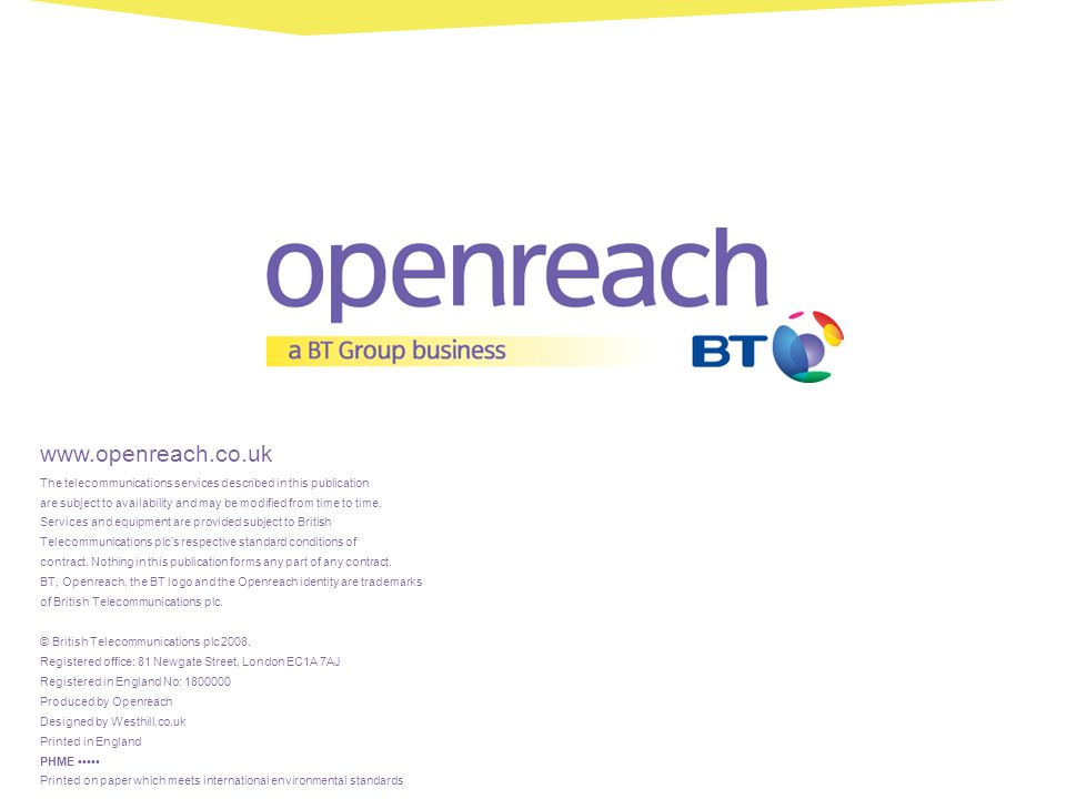 www.openreach.co.uk The telecommunications services described in this publication.