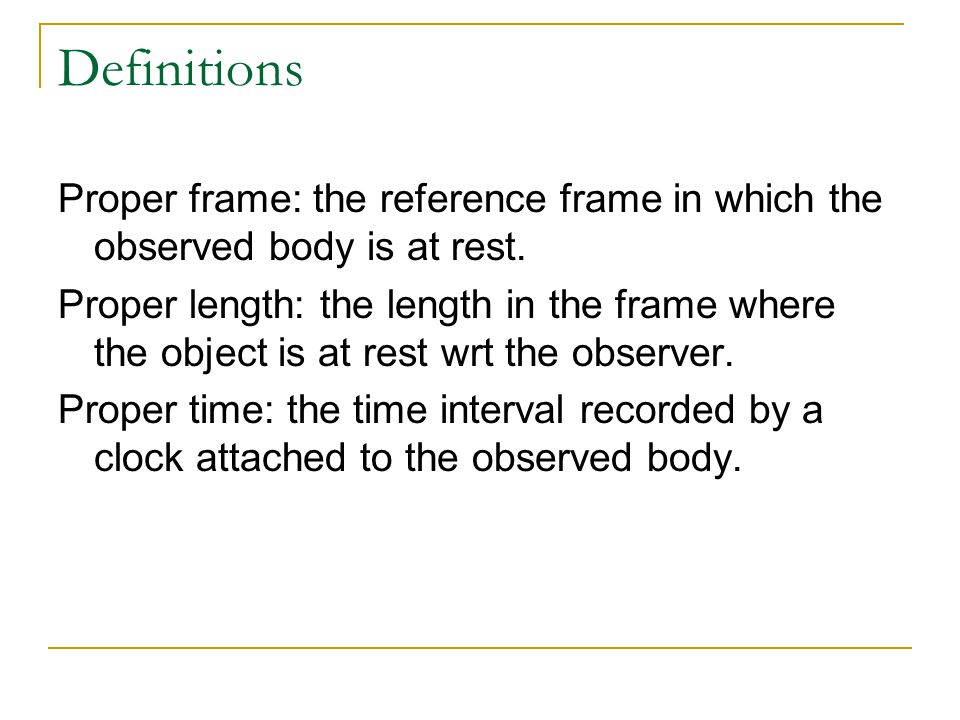 Definitions Proper frame: the reference frame in which the observed body is at rest.
