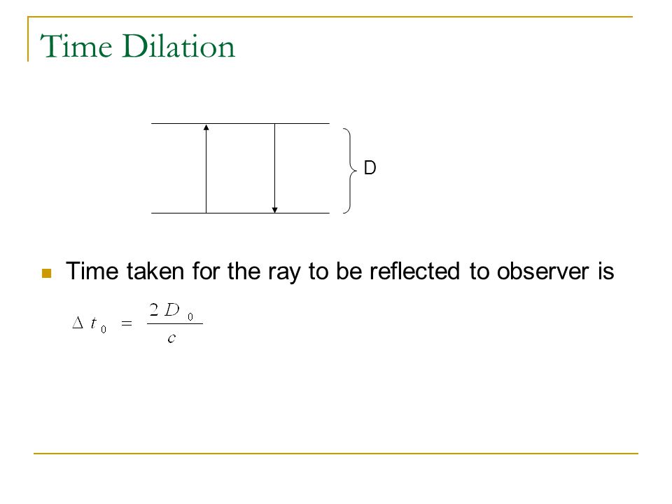 Time Dilation D Time taken for the ray to be reflected to observer is