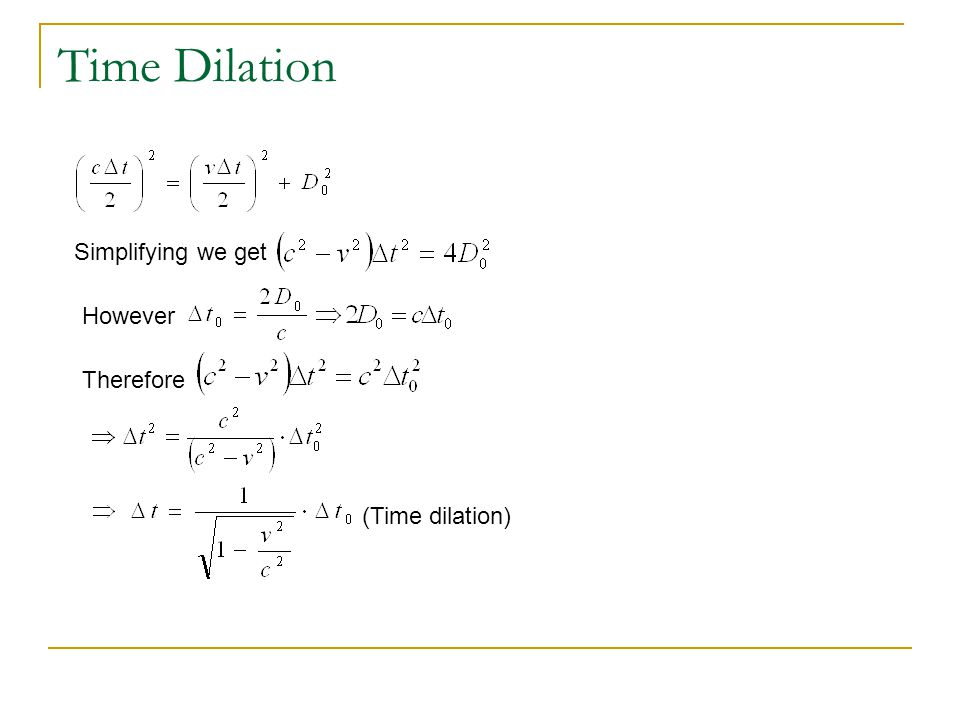 Time Dilation Simplifying we get However Therefore (Time dilation)