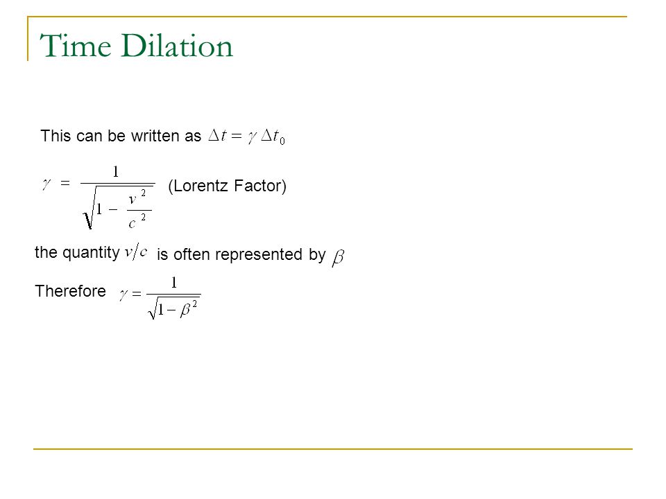 Time Dilation This can be written as (Lorentz Factor) the quantity
