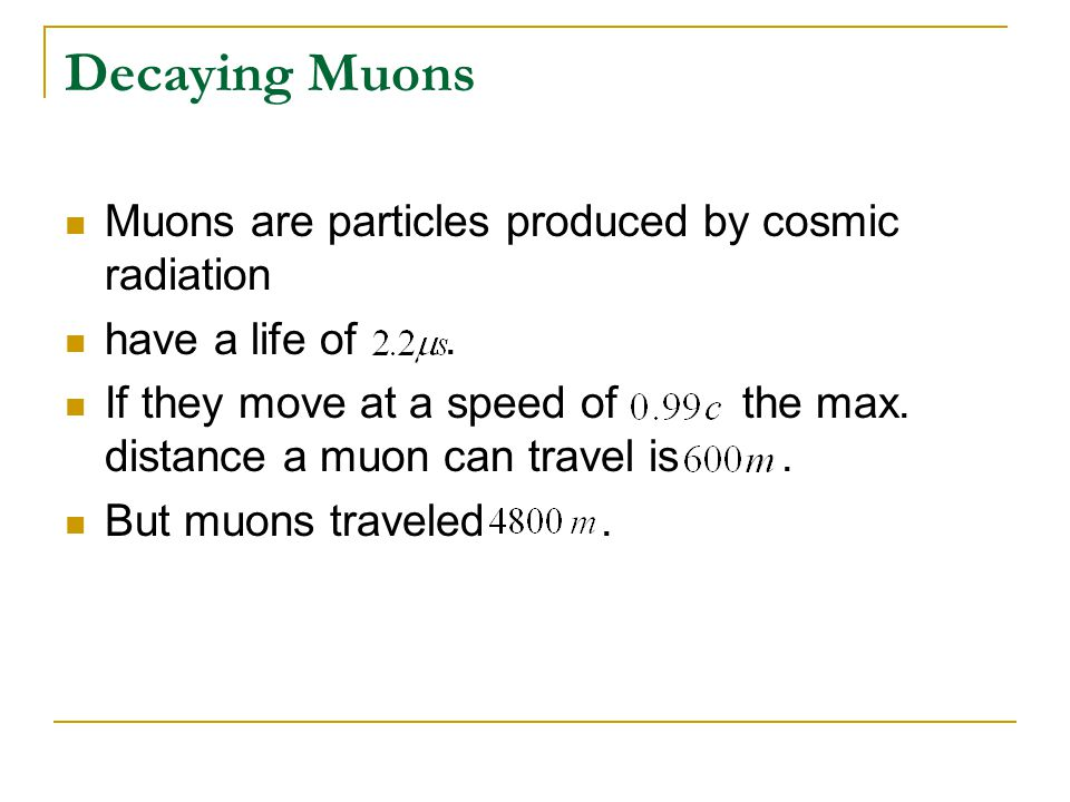 Decaying Muons Muons are particles produced by cosmic radiation