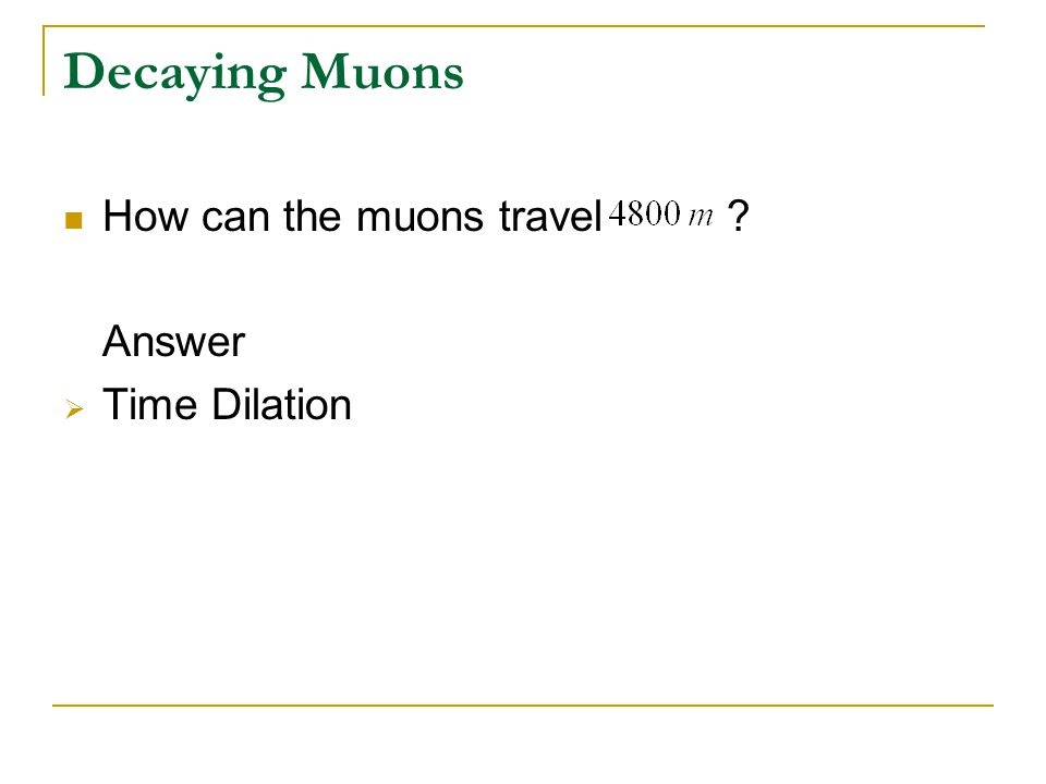 Decaying Muons How can the muons travel Answer Time Dilation