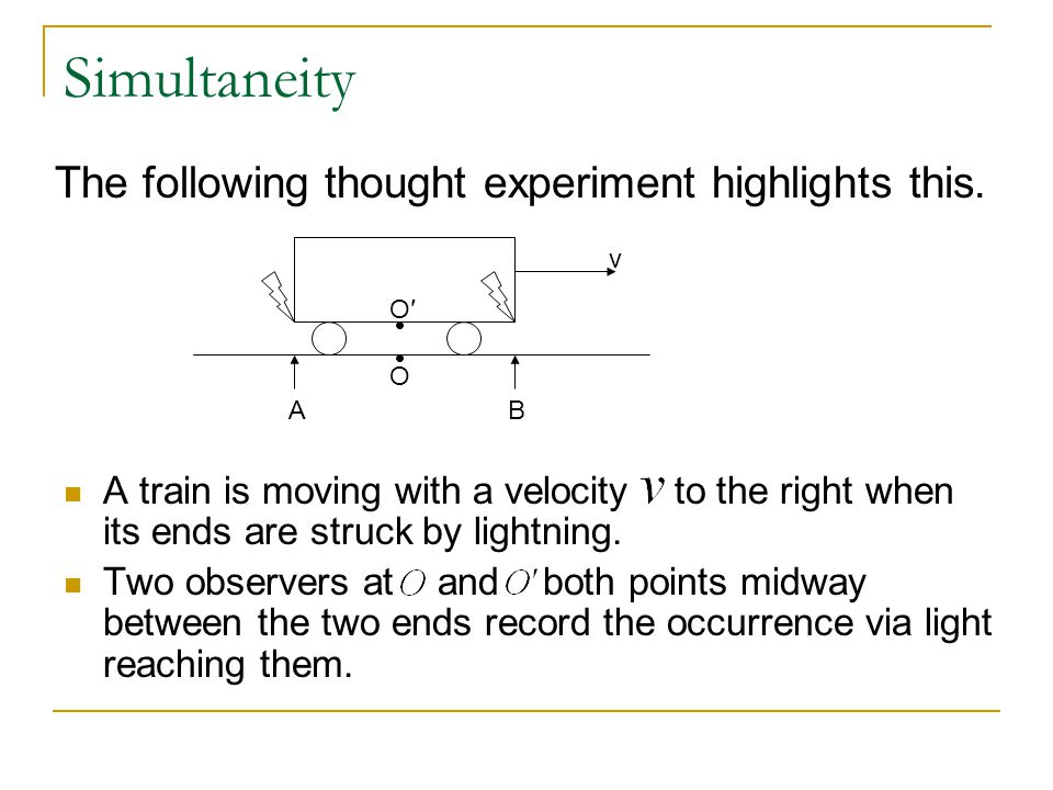 Simultaneity The following thought experiment highlights this.