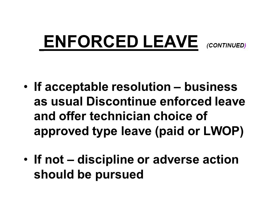 ENFORCED LEAVE (CONTINUED)