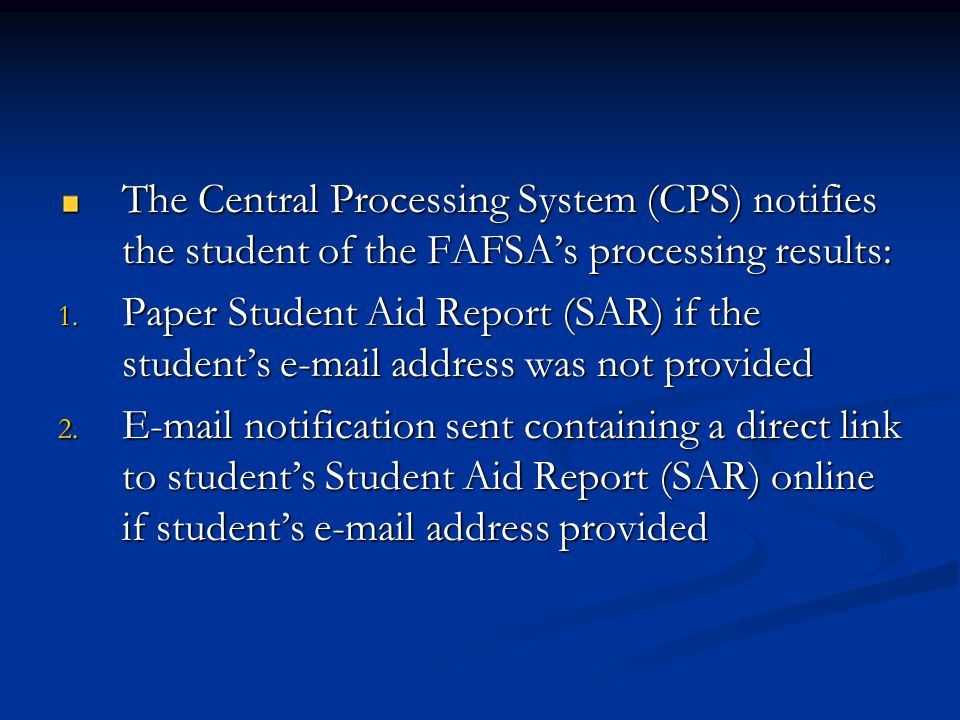 The Central Processing System (CPS) notifies the student of the FAFSA's processing results: