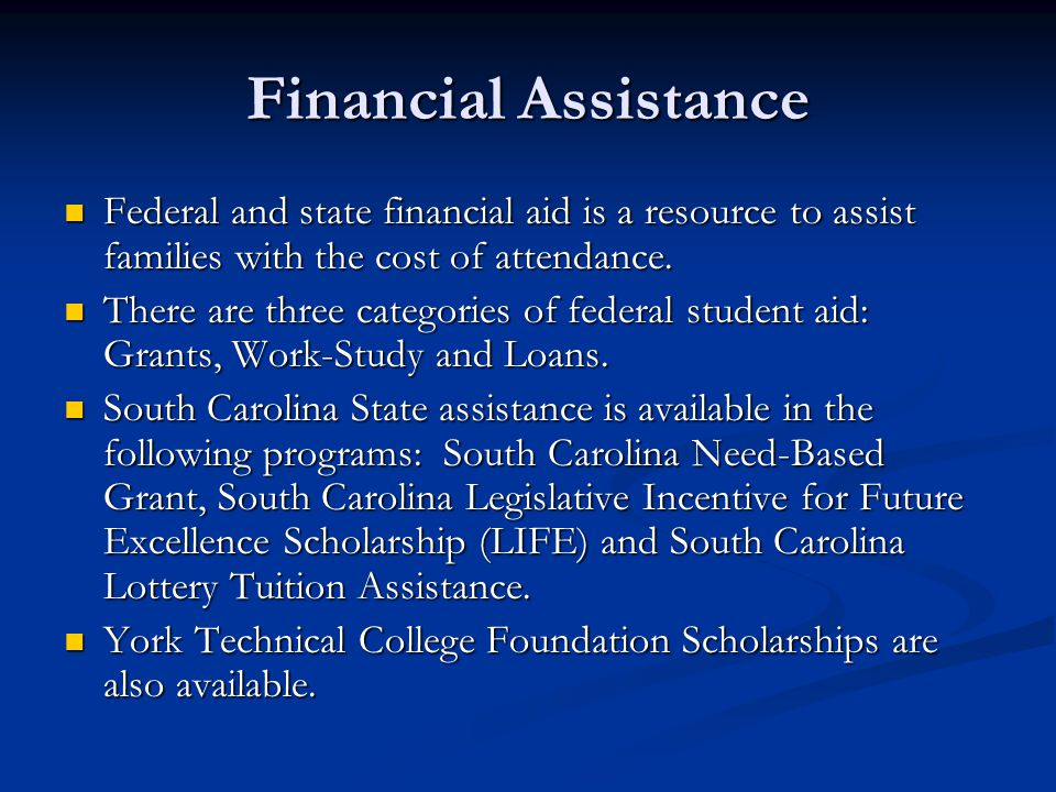 Financial Assistance Federal and state financial aid is a resource to assist families with the cost of attendance.
