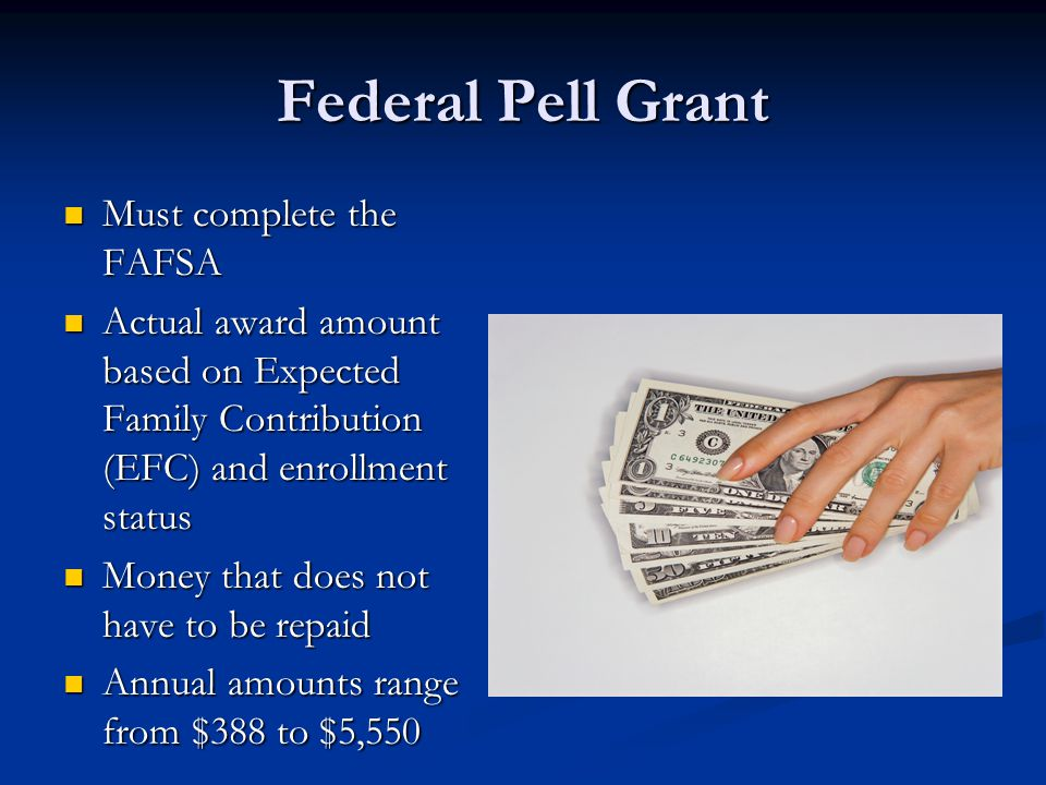 Federal Pell Grant Must complete the FAFSA