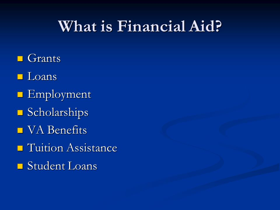 What is Financial Aid Grants Loans Employment Scholarships