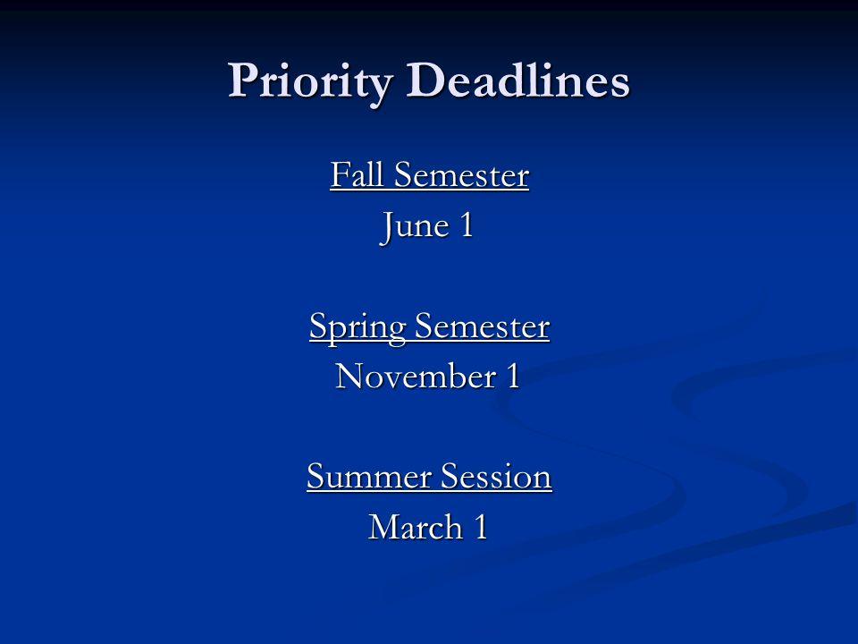 Priority Deadlines Fall Semester June 1 Spring Semester November 1