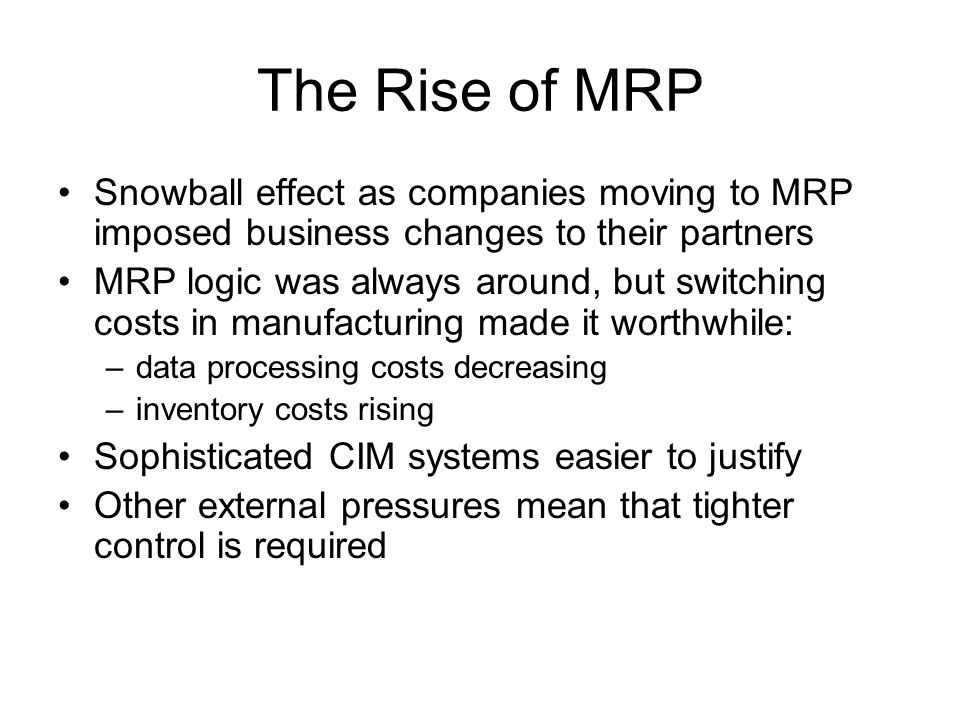 The Rise of MRP Snowball effect as companies moving to MRP imposed business changes to their partners.