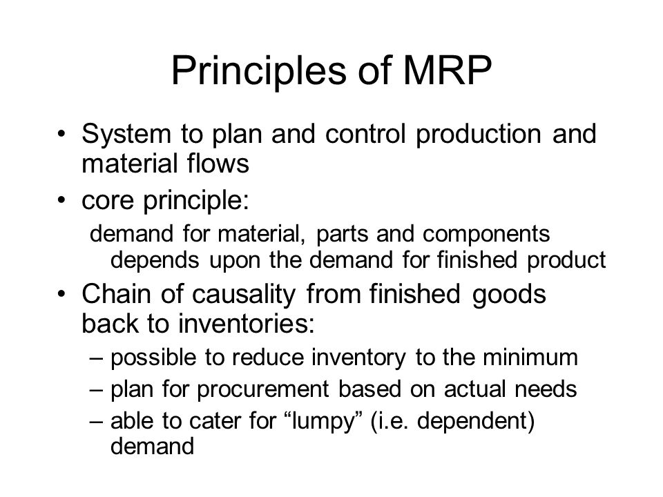 Principles of MRP System to plan and control production and material flows. core principle: