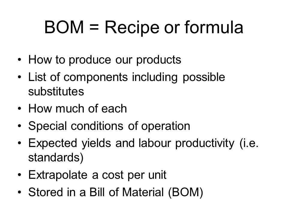BOM = Recipe or formula How to produce our products