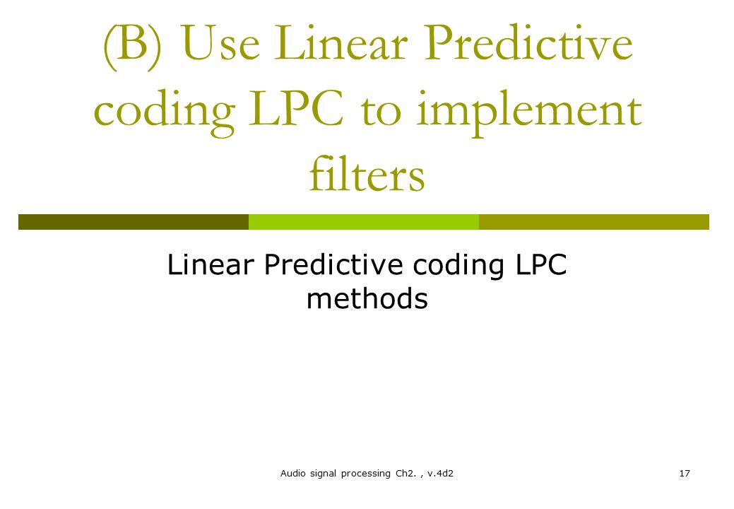 (B) Use Linear Predictive coding LPC to implement filters