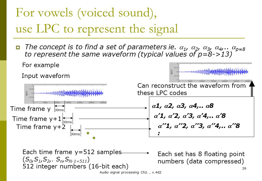 For vowels (voiced sound), use LPC to represent the signal