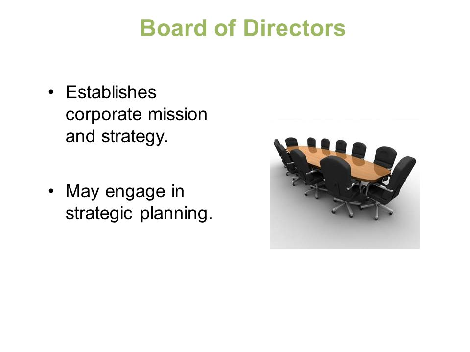 Board of Directors Establishes corporate mission and strategy.