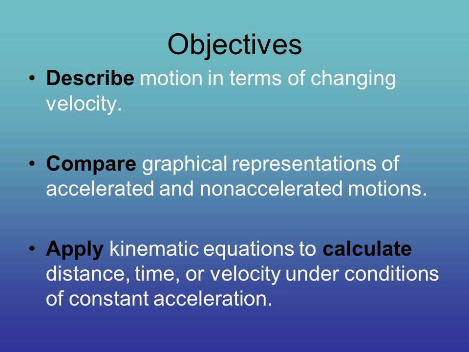 Objectives Describe motion in terms of changing velocity.