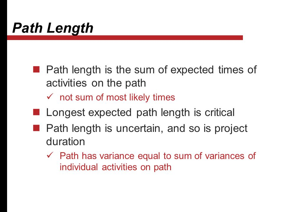 Path Length Path length is the sum of expected times of activities on the path. not sum of most likely times.