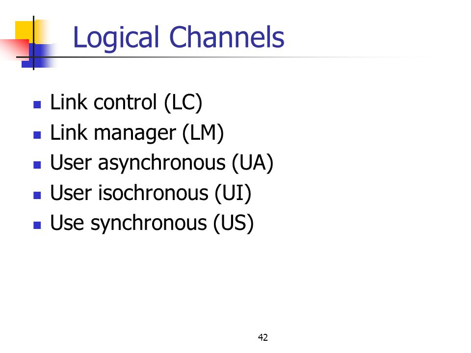 Logical Channels Link control (LC) Link manager (LM)