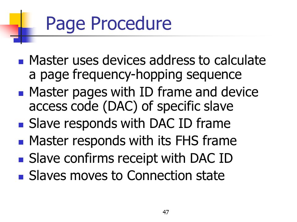 Page Procedure Master uses devices address to calculate a page frequency-hopping sequence.