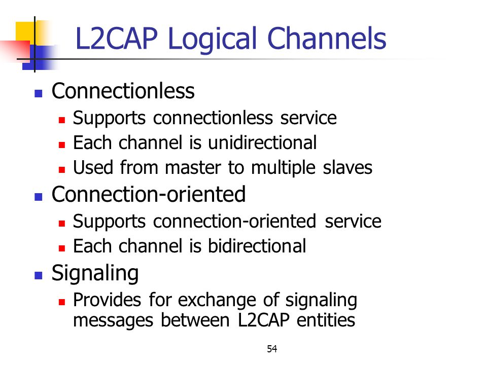 L2CAP Logical Channels Connectionless Connection-oriented Signaling