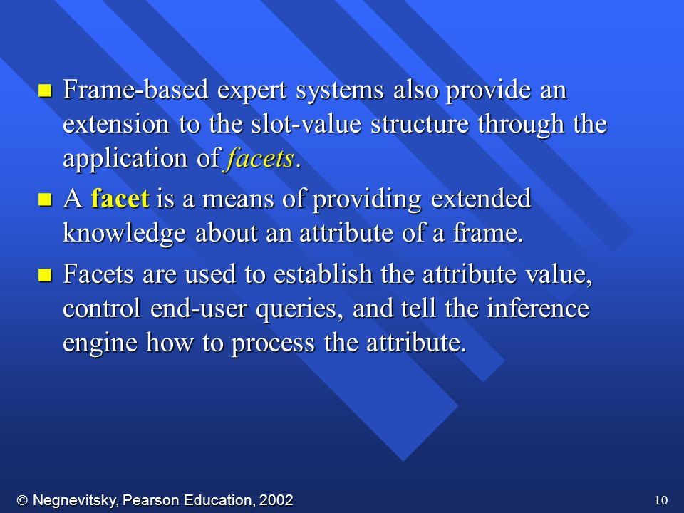 Frame-based expert systems also provide an extension to the slot-value structure through the application of facets.