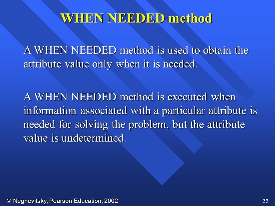 WHEN NEEDED method A WHEN NEEDED method is used to obtain the attribute value only when it is needed.