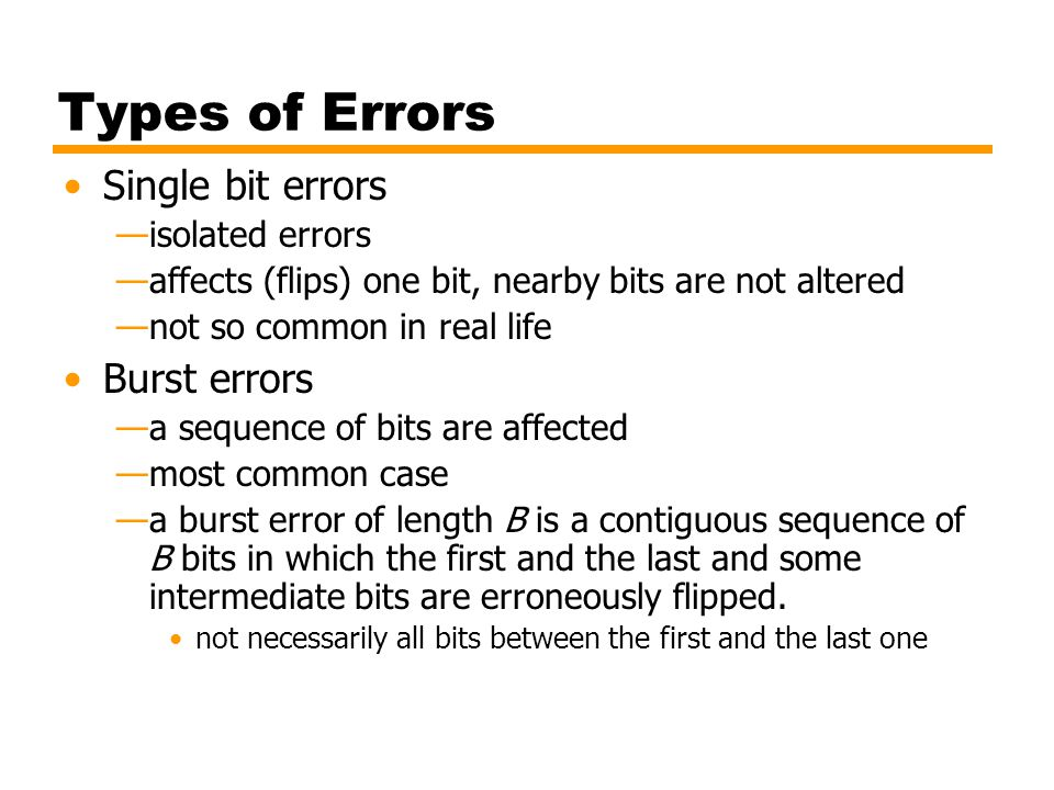 Types of Errors Single bit errors Burst errors isolated errors