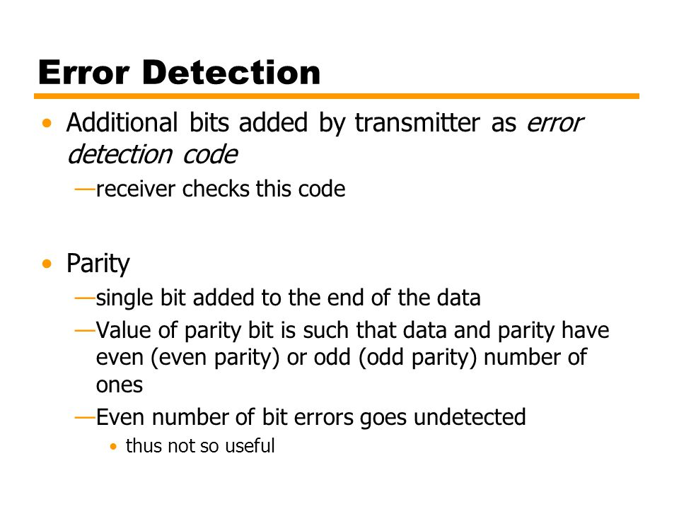 Error Detection Additional bits added by transmitter as error detection code. receiver checks this code.